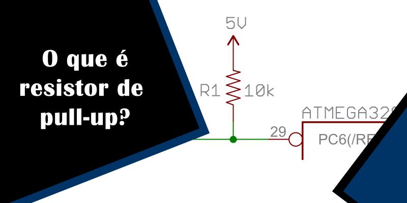 O que é resistor de pull-up?