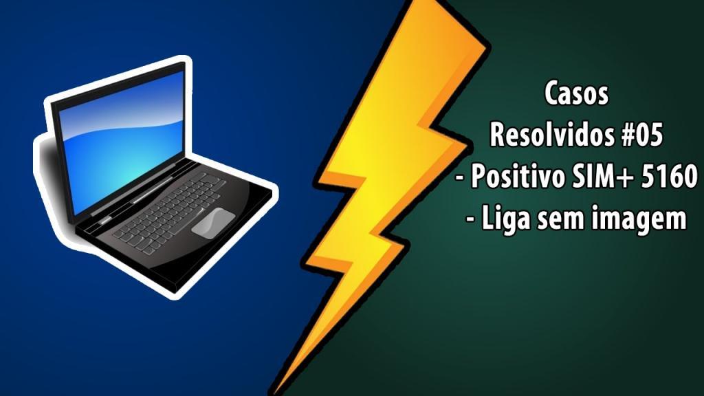 Casos Resolvidos - Positivo SIM+ 5161 - Liga sem imagem!